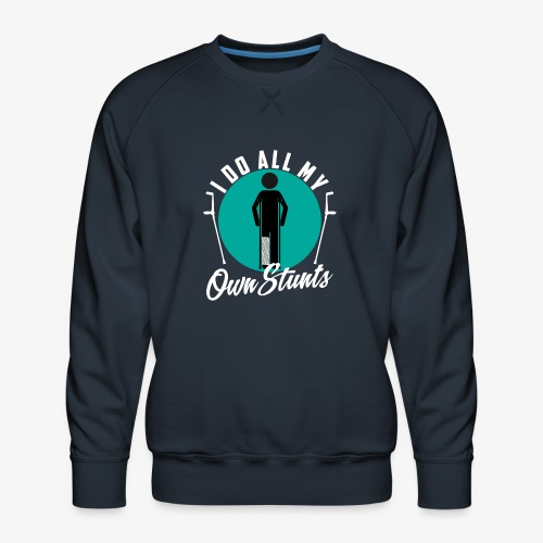 Funny I DO AL MY OWN STUNTS - Men's Premium Sweatshirt