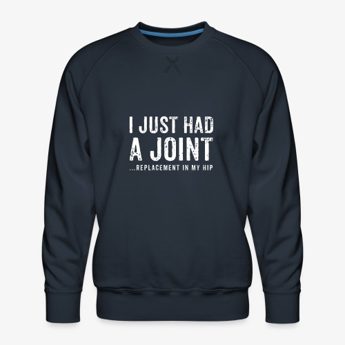 JOINT HIP REPLACEMENT FUNNY SHIRT - Men's Premium Sweatshirt