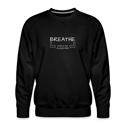 breathe - that's my algorithm - Men's Premium Sweatshirt