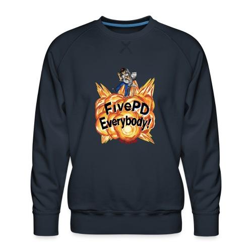 It's FivePD Everybody! - Men's Premium Sweatshirt