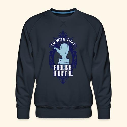 I'm With That Foolish Mortal - Men's Premium Sweatshirt