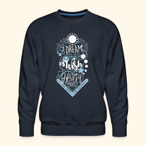 A Dream Is A Wish - Men's Premium Sweatshirt