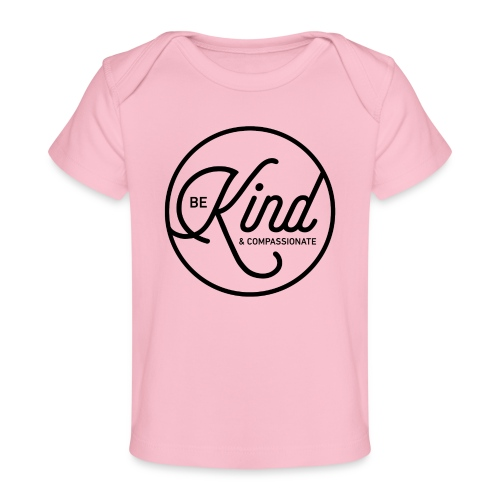 Be Kind and Compassionate - Baby Organic T-Shirt