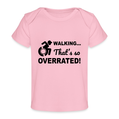 Walking that's so overrated for wheelchair users - Baby Organic T-Shirt