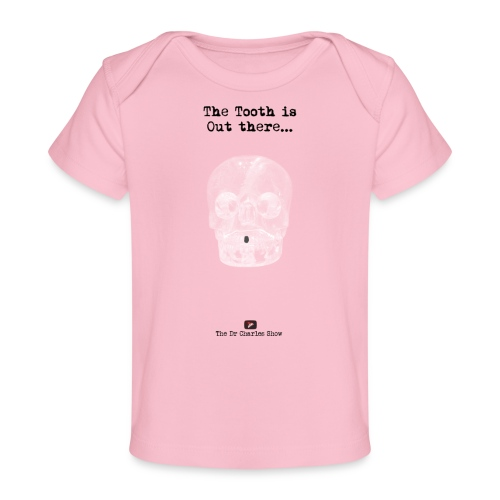 The Tooth is Out There OFFICIAL - Baby Organic T-Shirt