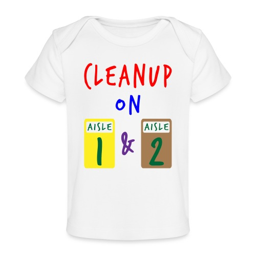 Cleanup on Aisle 1 and Aisle 2 - Baby Organic T-Shirt