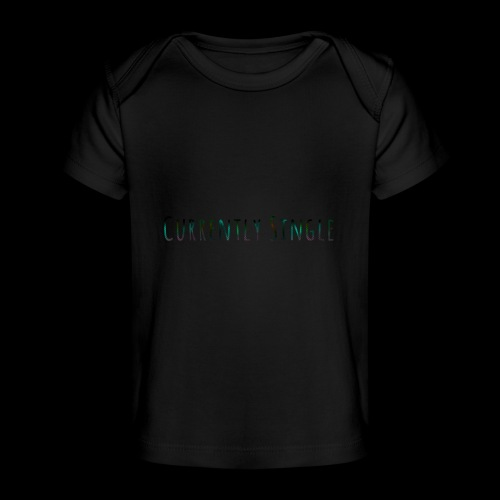 Currently Single T-Shirt - Baby Organic T-Shirt