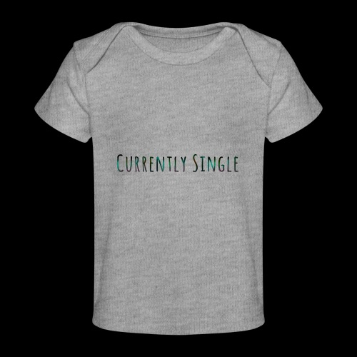 Currently Single T-Shirt - Baby Organic T-Shirt