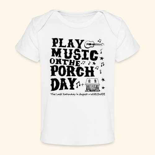 PLAY MUSIC ON THE PORCH DAY - Baby Organic T-Shirt