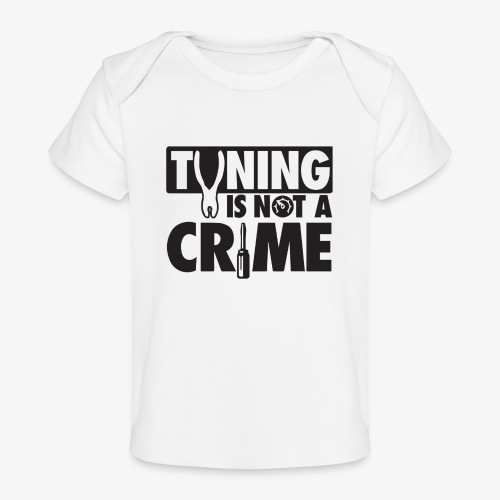 Tuning is not a crime - Baby Organic T-Shirt