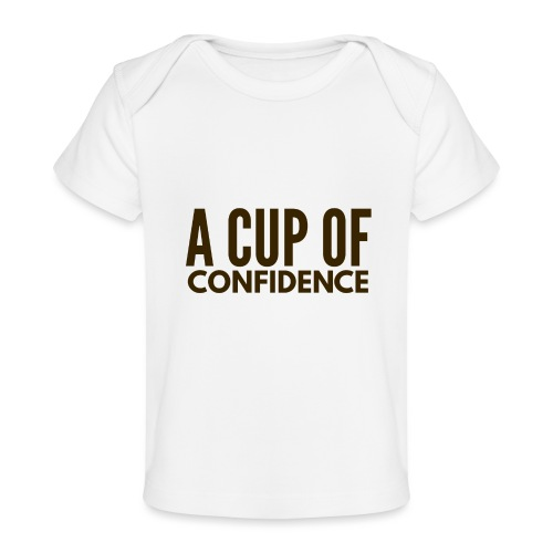 A Cup Of Confidence - Baby Organic T-Shirt