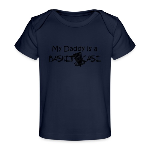My Daddy is a Basket Case - Baby Organic T-Shirt