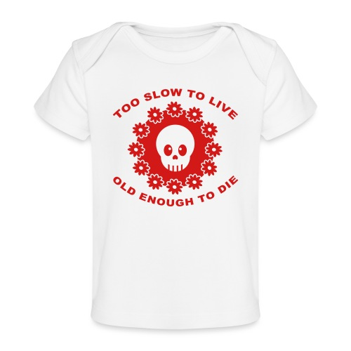 TOO SLOW TO LIVE - Baby Organic T-Shirt