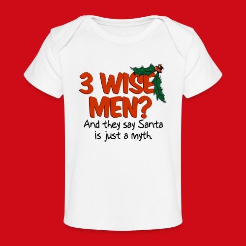 3 Wise Men? - Baby Organic T-Shirt
