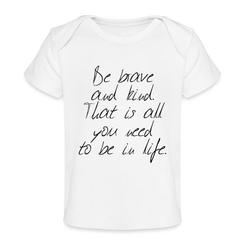 Brave & kind - Baby Organic T-Shirt