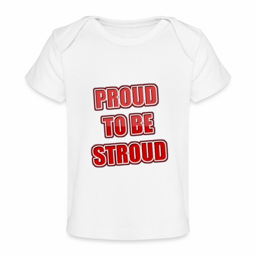 Proud To Be Stroud - Baby Organic T-Shirt