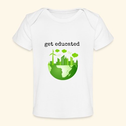 get educated - Baby Organic T-Shirt