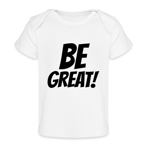 Be Great Black - Baby Organic T-Shirt