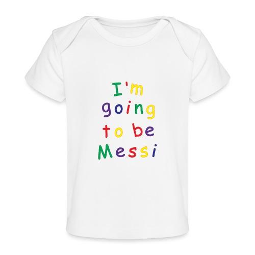I'm going to be Messi - Baby Organic T-Shirt