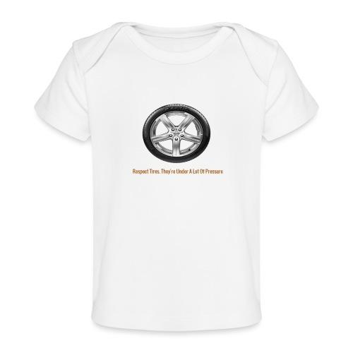 Respect Tires - Baby Organic T-Shirt
