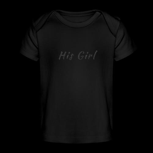 His Girl - Baby Organic T-Shirt