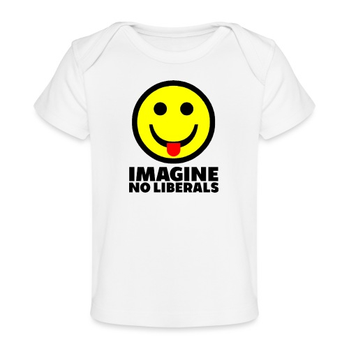 IMAGINE NO LIBERALS - Baby Organic T-Shirt