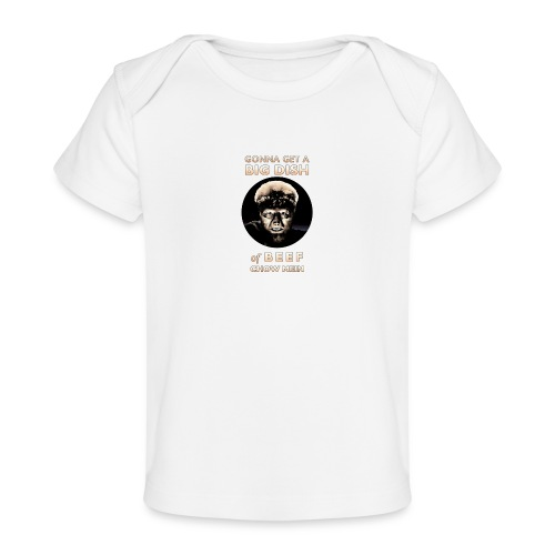 Gonna Get a Big Dish of Beef Chow Mein - Baby Organic T-Shirt