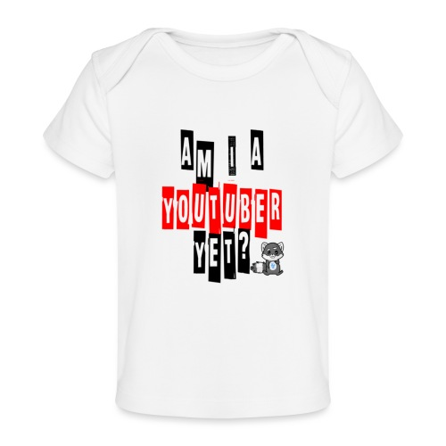 Am I A Youtuber Yet? - Baby Organic T-Shirt