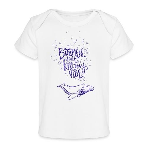 bitumen don't kill my vibe - navy - Baby Organic T-Shirt