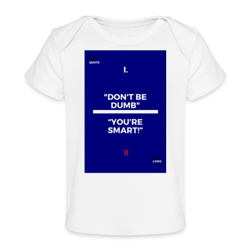 -Don-t_be_dumb----You---re_smart---- - Baby Organic T-Shirt