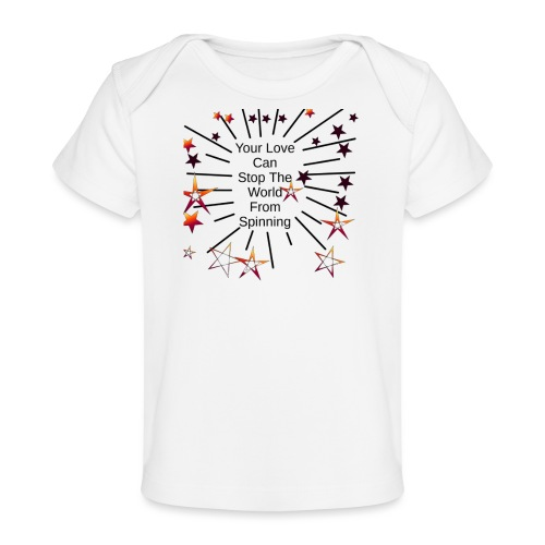 Your Love Can Stop The World From Spinning - Baby Organic T-Shirt