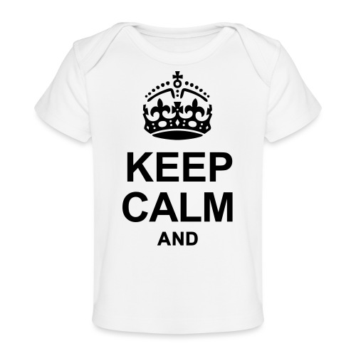 KEEP CALM AND... WRITE YOUR TEXT - Baby Organic T-Shirt