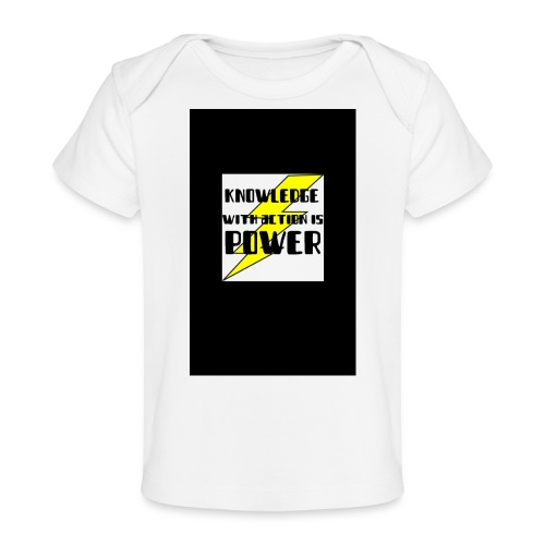 KNOWLEDGE WITH ACTION IS POWER! - Baby Organic T-Shirt