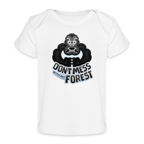 Gorilla warning about not messing with his forest - Baby Organic T-Shirt