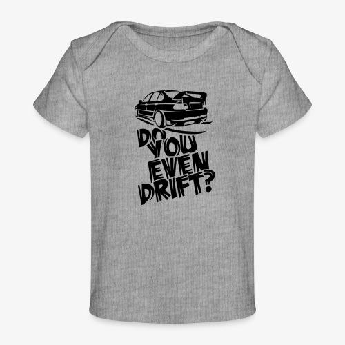 Do you even drift - Baby Organic T-Shirt