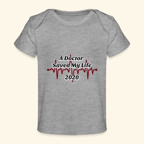 A Doctor Saved My Life in 2020 - Baby Organic T-Shirt