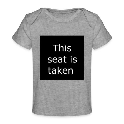 THIS SEAT IS TAKEN - Baby Organic T-Shirt