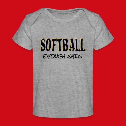 Softball Enough Said - Baby Organic T-Shirt