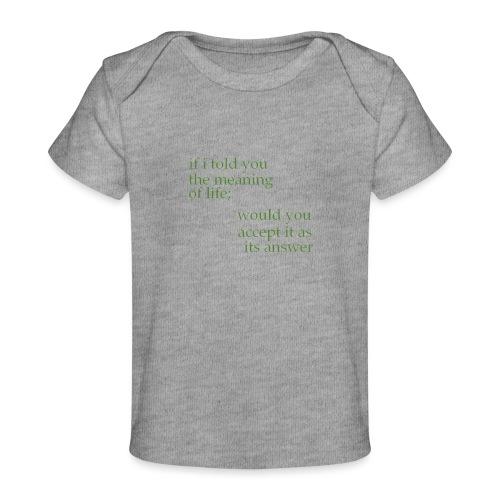 meaning of life - Baby Organic T-Shirt