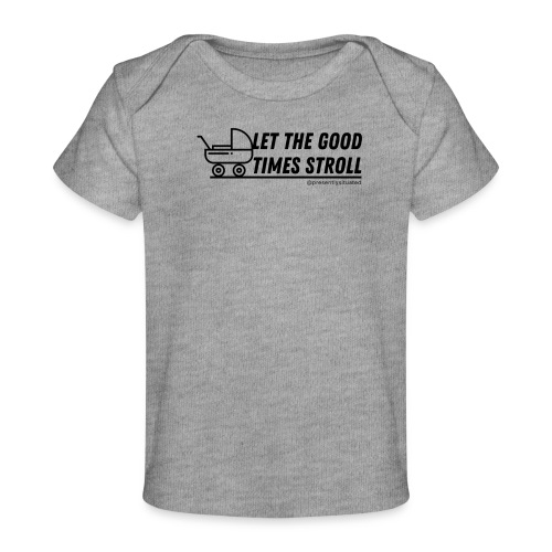 Let the good times stroll - Baby Organic T-Shirt