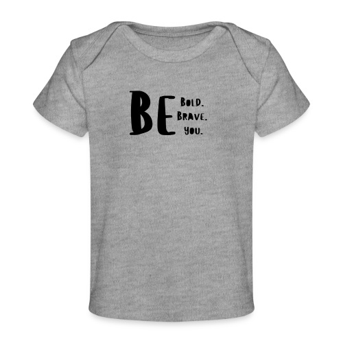 Be Bold. Be Brave. Be You. - Baby Organic T-Shirt