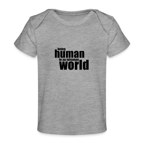 Being human in an inhuman world - Baby Organic T-Shirt