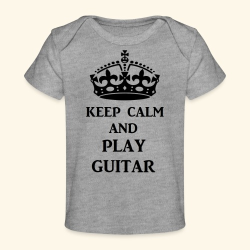 keep calm play guitar blk - Baby Organic T-Shirt