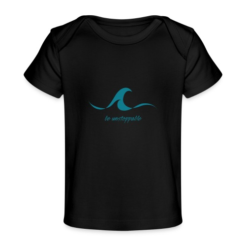 Be Unstoppable - Baby Organic T-Shirt