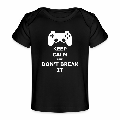 Keep Calm and don't break your game controller - Baby Organic T-Shirt