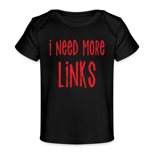 I Need More Links - Baby Organic T-Shirt