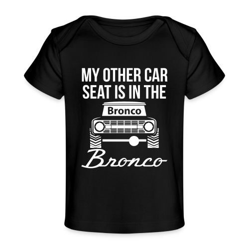 MY OTHER CAR DESIGN Is in the Bronco Kids Shirt - Baby Organic T-Shirt