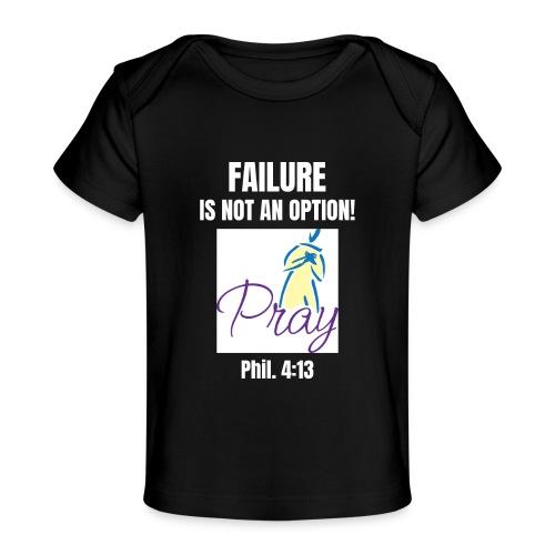 Failure Is NOT an Option! - Baby Organic T-Shirt