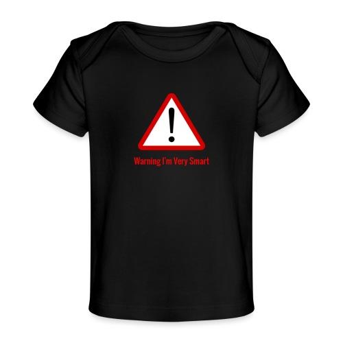Warning I m Very Smart - Baby Organic T-Shirt
