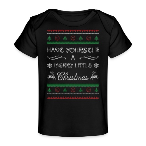 Have Yourself A Merry Little Christmas - Baby Organic T-Shirt